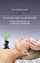 Ayurveda and Acupuncture: Theory and Practice of Ayurvedic Acupuncture