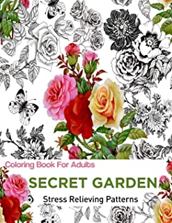 Secret Garden: Coloring Books For Adults: An Adult Coloring Book Featuring antistress and Stress Relieving Flower Designs | coloring for adults antistress (Antistress Coloring)