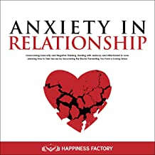 Anxiety in Relationship: Overcoming Insecurity and Negative Thinking. Dealing with Jealousy and Attachment in Love. How to Feel Secure by Uncovering the Blocks Preventing You from a Loving Union. PDF