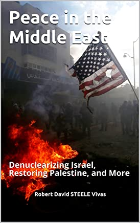 Peace in the Middle East: Denuclearizing Israel, Restoring Palestine, and More (Trump Revolution Book 30)