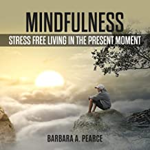 Mindfulness: Stress Free Living in the Present Moment