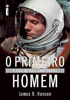 O primeiro homem: A vida de Neil Armstrong (Portuguese Edition)