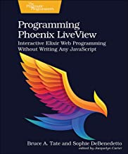 Programming Phoenix Liveview: Interactive Elixir Web Programming Without Writing Any JavaScript