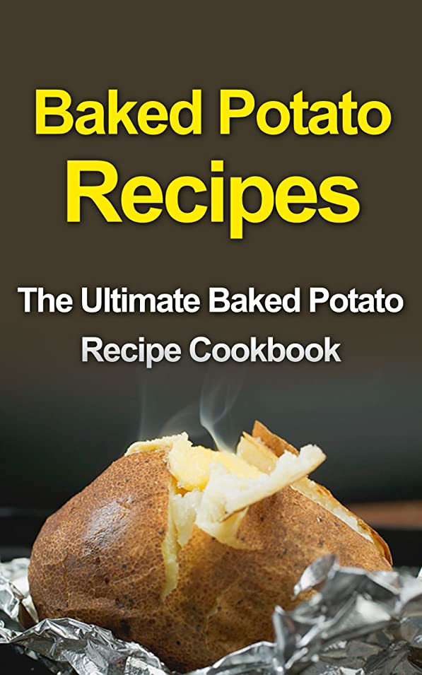 姿勢思われる紀元前Baked Potato Recipes: The Ultimate Baked Potato Recipe Cookbook (English Edition)