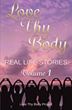 Love Thy Body: Real Life Stories Volume 1