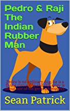 Pedro & Raji The Indian Rubber Man: Pedro is no ordinary dog, he is a flying circus dog and this story is about one of his...