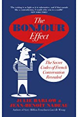 The Bonjour Effect: The Secret Codes of French Conversation Revealed (172 POCHE) Kindle Edition