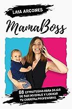 MamaBoss: 88 estrategias para dejar de ser invisible y