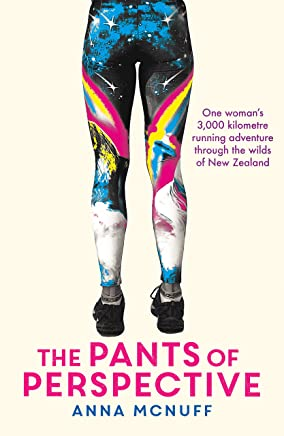 The Pants Of Perspective: One Woman's 3,000 kilometre running adventure through the wilds of New Zealand (English Edition)