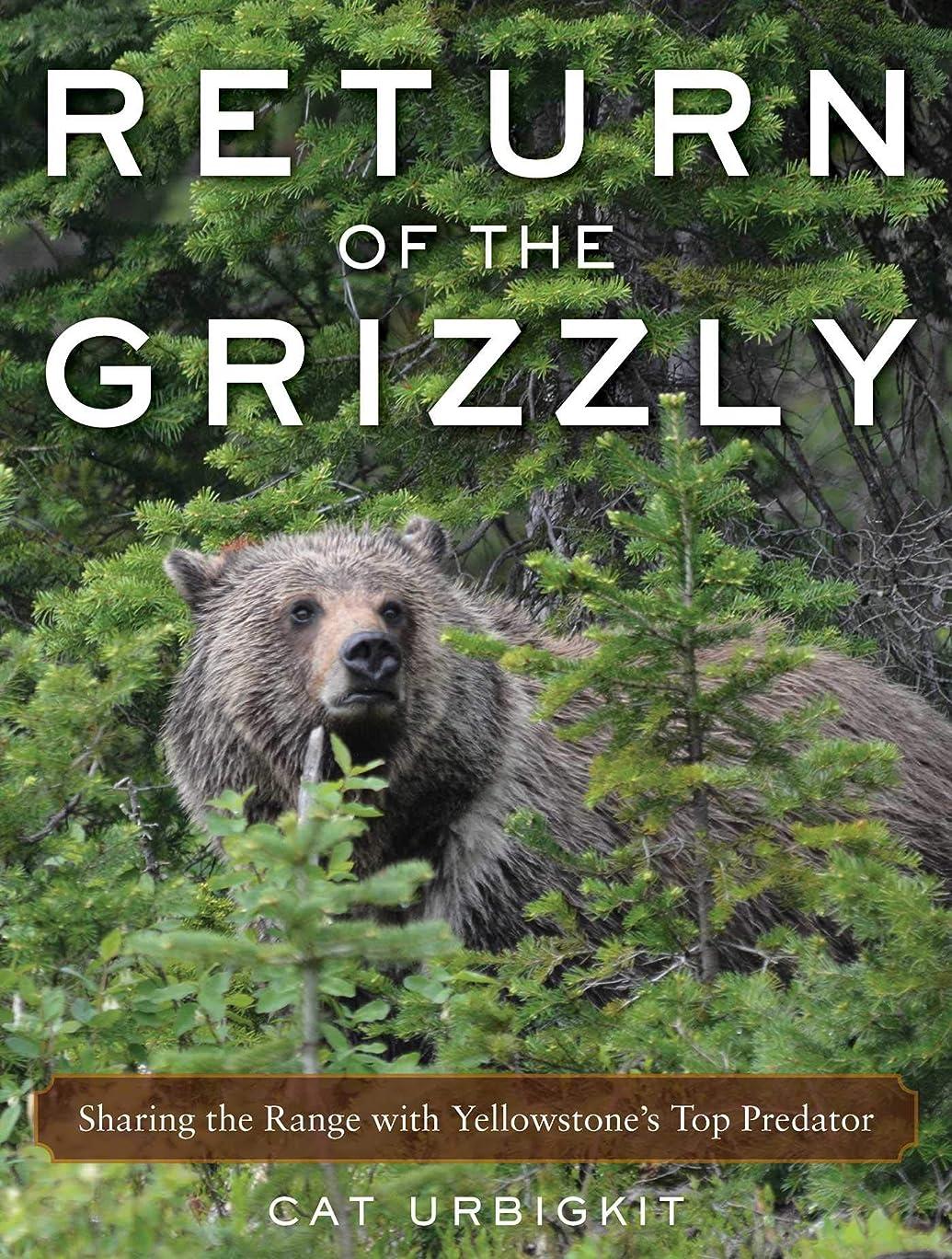 ますますでも頂点Return of the Grizzly: Sharing the Range with Yellowstone's Top Predator (English Edition)