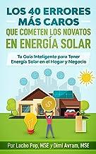 Los 40 Errores Más Caros Que Cometen los Novatos en Energía Solar: Tu Guía Inteligente para Tener Energía Solar en el Hogar y Negocio