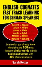 ENGLISH: COGNATES FAST TRACK LEARNING FOR GERMAN SPEAKERS: Learn what you already know identifying the 100 most frequent similar words in both English and German with 400 phrase examples.