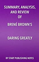 Summary, Analysis, and Review of Brené Brown's Daring Greatly: How the Courage to Be Vulnerable Transforms the Way We Live, Love, Parent, and Lead