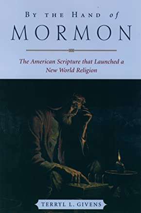 By the Hand of Mormon: The American Scripture that Launched a New World Religion (English Edition)