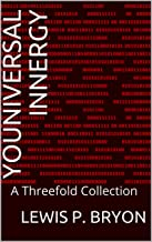 Youniversal Innergy: A Threefold Collection