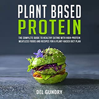Plant Based Protein: The Complete Guide to Healthy Eating with High-Protein Meatless Foods and Recipes for a Plant-Based D...
