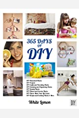 DIY: 365 Days of DIY: A Collection of DIY, DIY Household Hacks, DIY Cleaning and Organizing, DIY Projects, and More DIY Tips to Make Your Life Easier (With Over 45 DIY Christmas Gift Ideas) Kindle Edition