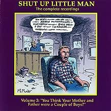 Shut Up Little Man - Complete Recordings Volume 3: