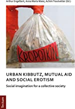 Notes on urban kibbutz, mutual aid and social erotism: Social imagination for a collective society