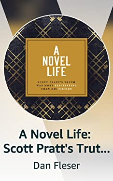A Novel Life: Scott Pratt's Truth Was More Fascinating Than His Fiction