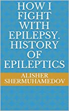 How i fight with epilepsy. History of epileptics