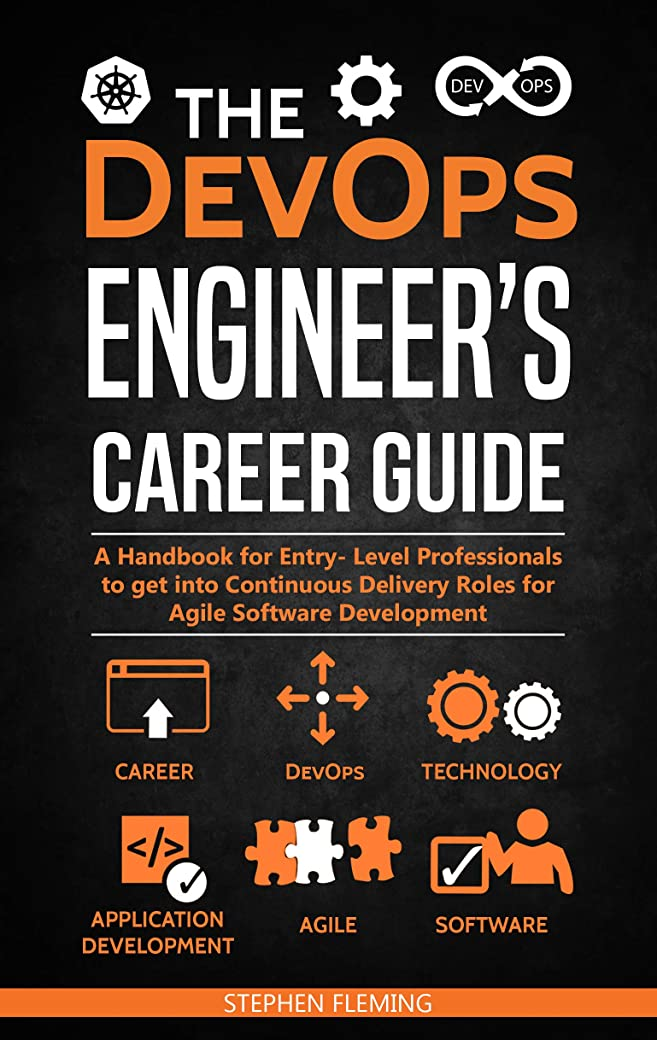 悪化する直立努力The DevOps Engineer's Career Guide: A Handbook for Entry- Level Professionals to get into Continuous Delivery Roles for Agile Software Development (Career Series) (English Edition)