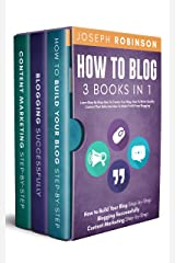 How To Blog: 3 BOOKS IN 1 - Learn Step-By-Step How To Create Your Blog, How To Write Quality Content That Sells And How To Make Profit From Blogging Kindle Edition