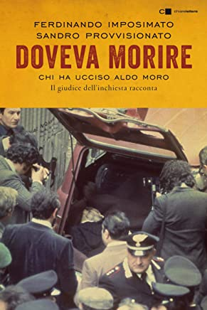 Doveva morire: Chi ha ucciso Aldo Moro. Il giudice dellinchiesta racconta