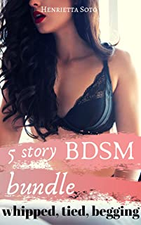 5 Story BDSM Bundle: Whipped, Tied, Begging
