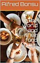 The world and their food rules: For travellers (English Edition)