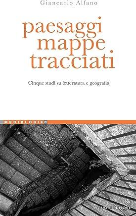 Paesaggi, mappe, tracciati: Cinque studi su Letteratura e Geografia (Mediologie Vol. 22)