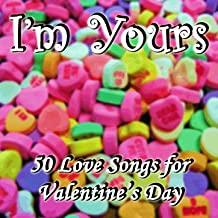 I'm Yours: 50 Love Songs for Valentine's Day
