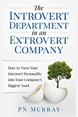 The Introvert Department in an Extrovert Company: How to Turn Your Introvert Personality into Your Company's Biggest Asset Kindle Edition