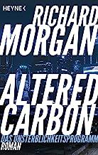 Altered Carbon - Das Unsterblichkeitsprogramm: Roman. Das Buch zur Netflix-Serie: 1