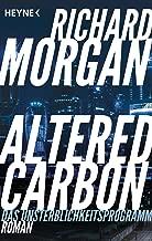 Altered Carbon - Das Unsterblichkeitsprogramm: Roman. Das Buch zur Netflix-Serie (Takeshi Kovacs 1) (German Edition)