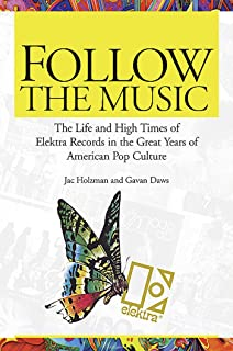Follow the Music: The Life And High Times Of Elektra Records In The Great Years Of American Pop Culture