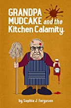 Grandpa Mudcake and the Kitchen Calamity: Funny Picture Books for 3-7 Year Olds (The Grandpa Mudcake Series Book 3)