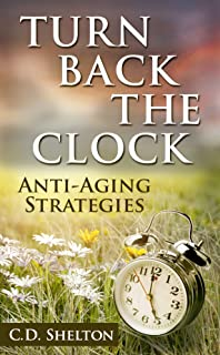 Turn Back the Clock: Anti-Aging Strategies