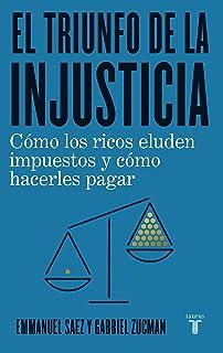 El triunfo de la injusticia: Cómo los ricos evaden impuestos y cómo hacer que paguen (Economía)