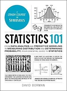 Statistics 101: From Data Analysis and Predictive Modeling to Measuring Distribution and Determining