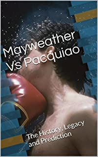 Mayweather Vs Pacquiao: The History, Legacy and Prediction