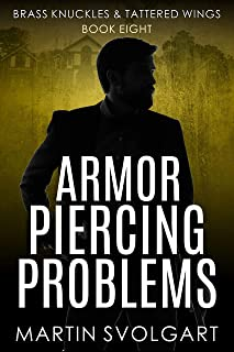 Armor Piercing Problems: He may be broken but his moral code isn't (Brass Knuckles & Tattered Wings Book 8)