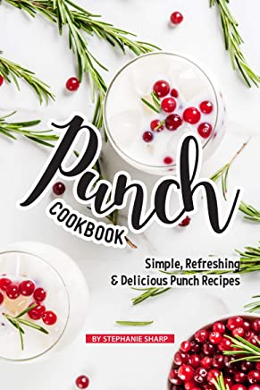 Punch Cookbook: Simple, Refreshing & Delicious Punch Recipes (English Edition)