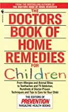 The Doctors Book of Home Remedies for Children: From Allergies and Animal Bites to Toothaches and TV Addiction, Hundreds of Doctor-Proven Techniques and Tips to Care for Your Child