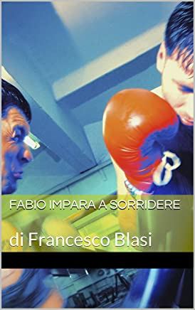 Fabio impara a sorridere: di Francesco Blasi