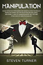 Manipulation: Highly Effective Persuasion and Manipulation Techniques People of Power Use for Deception and Influence, Including 7 Laws of Human Behavior, ... of Dark Psychology (English Edition)