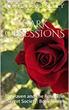 DARK OBSESSIONS: The Raven and The Rose; The Secret Society: Book Three (English Edition)