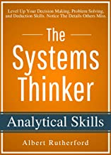 The Systems Thinker - Analytical Skills: Level Up Your Decision Making, Problem Solving, and Deduction Skills. Notice The ...