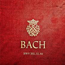 J. S. Bach Cantatas: BWV 202, 32, 84