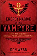 Energy Magick of the Vampyre: Secret Techniques for Personal Power and Manifestation